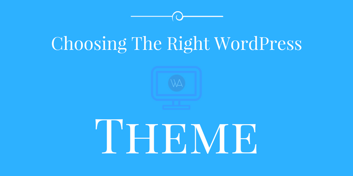 How To Choose The Right WordPress Theme For Your Site