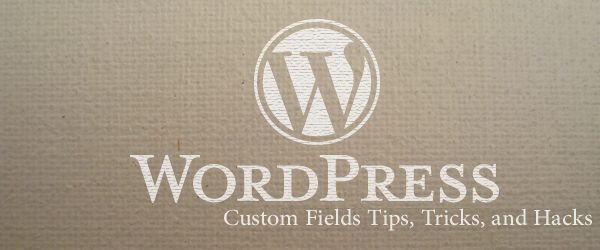 WordPress Custom Fields Tips Tricks and Hacks