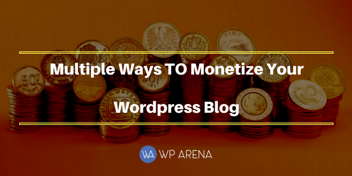 Multiple Ways To Monetize Your WordPress Blog