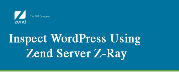 Inspect WordPress Using Zend Server Z-Ray