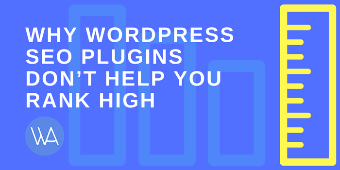 WordPress SEO Plugins Don't Help You Rank High