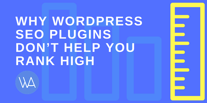 Why WordPress SEO Plugins Don't Help You Rank High