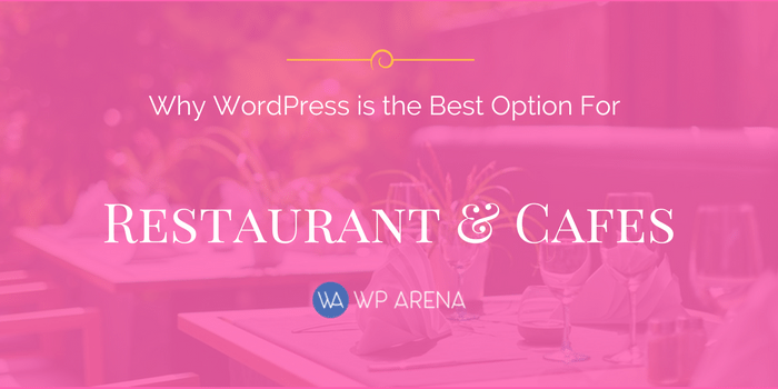 5 Reasons Why WordPress is the Best Option for Restaurants & Cafes