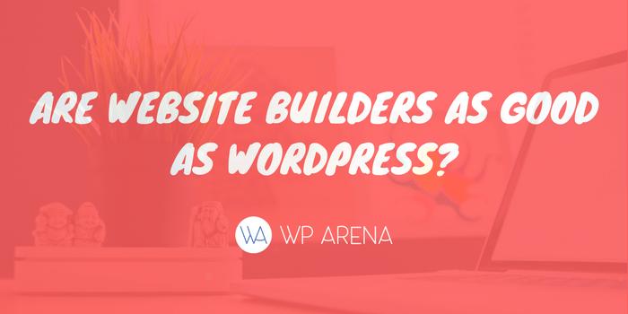 Are Website Builders as Good as WordPress?