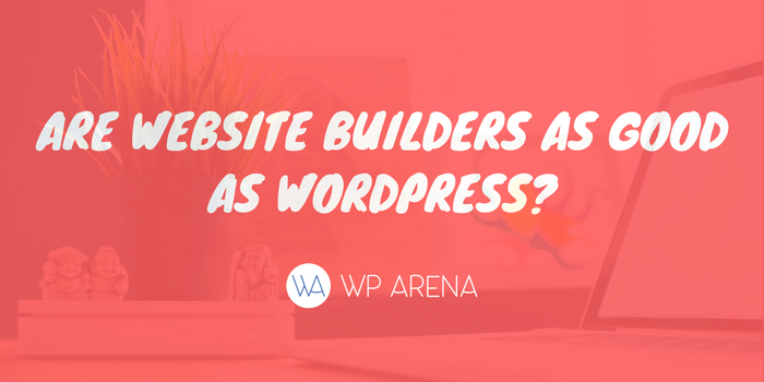 Are Website Builders as Good as WordPress_