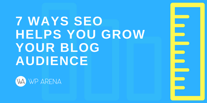 7 Ways SEO Helps You Grow Your Blog Audience