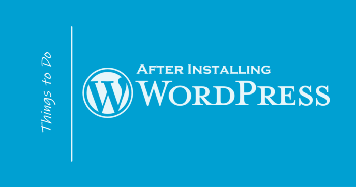 10 Most Important Things to Do After Installing WordPress