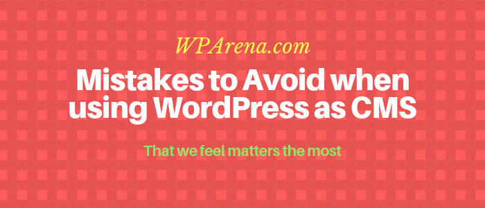 Mistakes to Avoid when using WordPress as CMS
